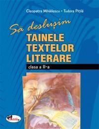 Sa deslusim tainele textelor literare - clasa a II-a - Cleopatra Mihailescu , Tudora Pitila