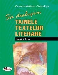Sa deslusim tainele textelor literare - clasa a III-a - Cleopatra Mihailescu , Tudora Pitila