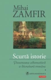 Scurta istorie. Panorama alternativa a literaturii romane - Mihai Zamfir