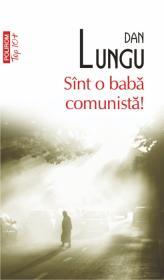 Sint o baba comunista! (Editia 2011) - Dan Lungu