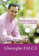 Societatea vie. Proiect Romania 2020 - Gheorghe Falca