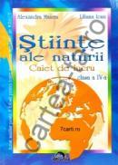 Stiinte ale naturii - caiet de lucru clasa a IV-a - Alexandra Manea ; Liliana Ioan