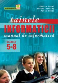 TAINELE INFORMATICII. MANUAL DE INFORMATICA. CLASELE V-VIII - DOBAI, Maria; MATEI, Rodica; MATEIAS, Dorina