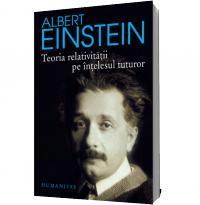 Teoria relativitatii pe intelesul tuturor (Editia 2011) - Albert Einstein