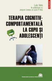 Terapia cognitiv-comportamentala la copii si adolescenti - Luis Vera, Jacques Leveau, Loius P. Vera
