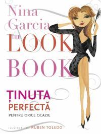 The Look Book - Tinuta perfecta pentru orice ocazie - Nina Garcia