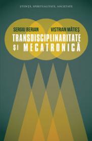 Transdisciplinaritate si mecatronica - Sergiu Berian, Vistrian Maties