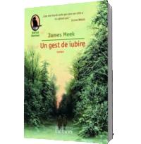 Un gest de iubire (Editia 2011) - James Meek