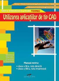 Utilizarea aplicatiilor de tip CAD - Victor Constantin, Aurel Ciocirlea-Vasilescu, Mariana Constantin, Daniel Besnea