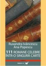 111 Romane Celebre Intr-o Singura Carte - Ivancescu Ruxandra, Popescu Ana