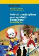 Activitati Transdisciplinare Pentru Gradinita si Ciclul Primar. Jocuri Didactice - Dumitru Viorel-george, Dumitru Alexandrina