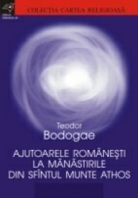 Ajutoarele Romanesti La Manastirile Din Sfantul Munte Athos - Bodogae Teodor