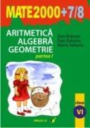Aritmetica. Algebra. Geometrie. Clasa A Vi-a. Partea I. Anul Scolar 2007-2008 - Zaharia Maria, Zaharia Dan, Branzei Dan