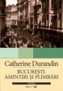 Bucuresti. Amintiri si Plimbari - Durandin Catherine