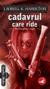Cadavrul Care Ride - Laurell K. Hamilton