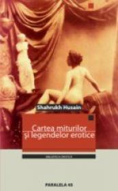 Cartea Miturilor si A Legendelor Erotice - Husain Shahrukh