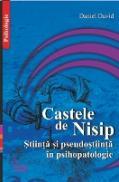 Castele De Nisip. Stiinta si Pseudostiinta In Psihopatologie. - Daniel David