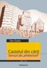 Castelul Din Carti. Sensuri Ale Arhitecturii - Gulea Dan
