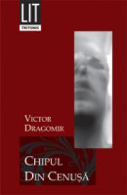 Chipul Din Cenusa - Victor Dragomir
