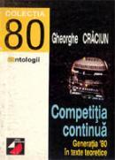 Competitia Continua. Generatia '80 In Texte Teoretice - Craciun Gheorghe