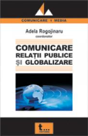 Comunicare, Relatii Publice si Globalizare - Adela Rogojinaru