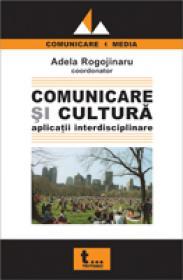 Comunicare si Cultura. Aplicatii Interdisciplinare - Adela Rogojinaru