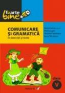 Comunicare si Gramatica In Exercitii si Teste. Clasa A V-a - Cerkez Matei, Lupu Florica, Padureanu Victoria, Triculescu Ioana
