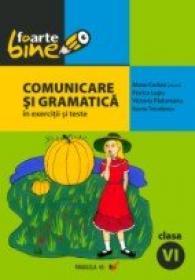 Comunicare si Gramatica In Exercitii si Teste. Clasa A Vi-a - Cerkez Matei, Lupu Florica, Padureanu Victoria, Triculescu Ioana