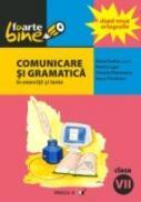 Comunicare si Gramatica In Exercitii si Teste. Clasa A Vii-a - Cerkez Matei, Lupu Florica, Padureanu Victoria, Triculescu Ioana
