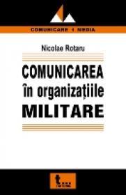 Comunicarea In Organizatiile Militare - Nicolae Rotaru