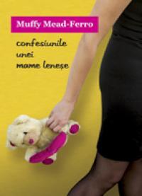 Confesiunile Unei Mame Lenese - Muffy Mead-Ferro