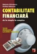 Contabilitate Financiara - De La Simplu La Complex. Teste, Probleme si Lucrari Practice - Ghindescu Melania, Mitrache Filofteia