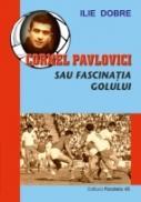 Cornel Pavlovici Sau Fascinatia Golului - Dobre Ilie