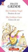 Der Goldene Vogel / Pasarea De Aur; Die Goldene Gans / Gasca De Aur - Fratii Grimm