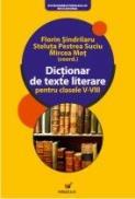 Dictionar De Texte Literare Pentru Clasele V-viii - Sindrilaru Florin, Mot Mircea, Pestrea Suciu Steluta