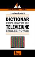 Dictionar Explicativ De Televiziune Englez- Roman - Lucian Ionica