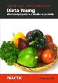 Dieta Young. Miracolul Ph Pentru O Sanatate Perfecta - O'young Robert, Young Shelley Redford