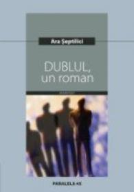 Dublul, Un Roman - Septilici Ara