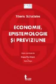 Economie, epistemologie si previziune - Tiberiu Schatteles