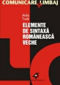 Elemente De Sintaxa Romaneasca Veche - Todi Aida