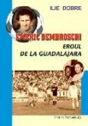 Emeric Dembroschi – Eroul De La Guadalajara - Dobre Ilie