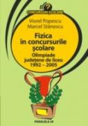 Fizica In Concursurile Scolare. Olimpiade Judetene De Liceu 1992 – 2005 - Popescu Viorel, Stanescu Marcel