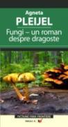 Fungi – Un Roman Despre Dragoste - Pleijel Agneta
