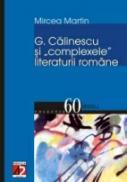 G. Calinescu si Complexele Literaturii Romane - Martin Mircea