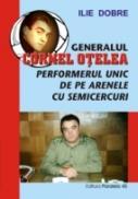 Generalul Cornel Otelea. Performerul Unic De Pe Arenele Cu Semicercuri - Dobre Ilie