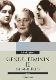 Geniul Feminin. Ii. Melanie Klein - Kristeva Julia