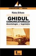 Ghidul Comunicatorului Deontologie si Legislatie - Radut Bilbaie