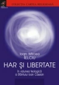 Har si Libertate In Viziunea Teologica A Sfantului Ioan Cassian - Ielciu Ioan  Mircea