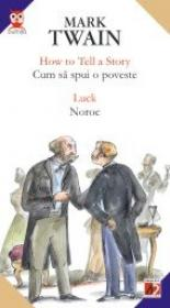 How To Tell A Story / Cum Sa Spui O Poveste; Luck / Noroc - Twain Mark