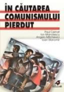 In Cautarea Comunismului Pierdut - Cernat Paul, Stanomir Ioan, Mitchievici Angelo, Manolescu Ion